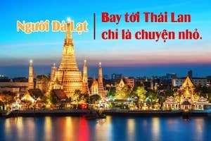 Lu lịch Thái Lan chưa bao giờ dễ  với người Lâm Đồng như vậy